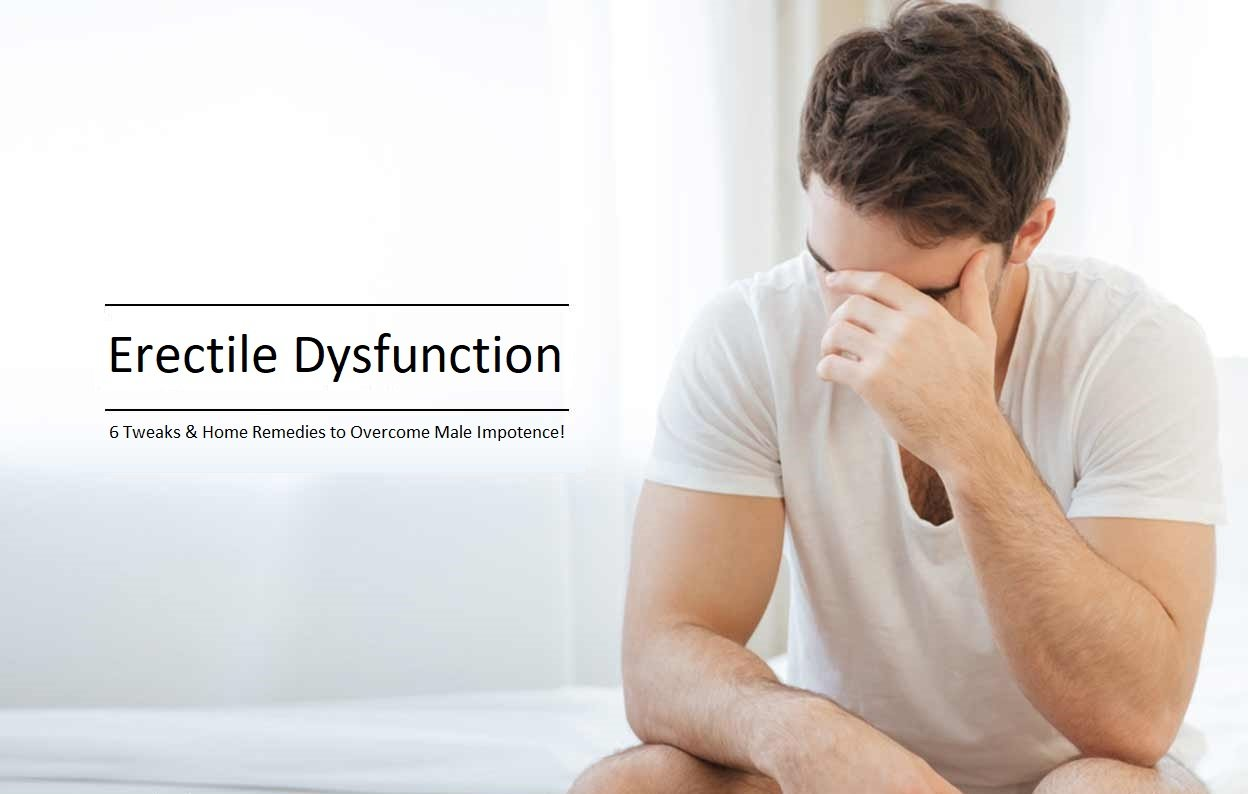 Erectile Dysfunction 6 Tweaks & Home Remedies to Overcome Male Impotence