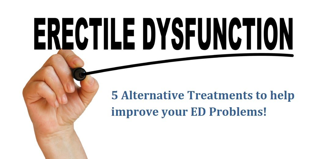 5 Alternative Treatments to help improve your ED Problems