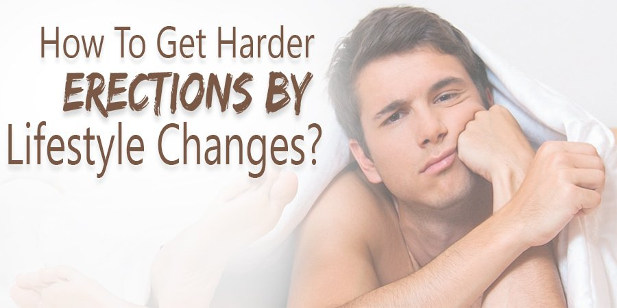 How to Get Harder Erections through Lifestyle Changes?